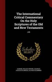 The International Critical Commentary on the Holy Scriptures of the Old and New Testaments: Job by Samuel Rolles Driver