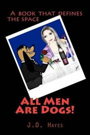All Men Are Dogs by J D Hayes