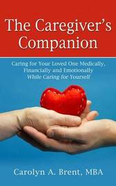 The Caregiver's Companion by Carolyn A Brent