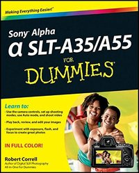 Sony Alpha SLT-A35 / A55 For Dummies by Robert Correll