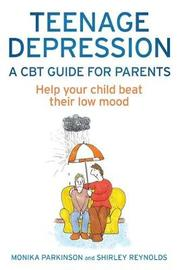 Teenage Depression - A CBT Guide for Parents by Shirley Reynolds