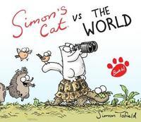 Simon's Cat Vs the World by Simon Tofield