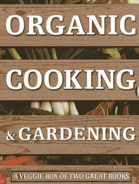 Organic Cooking & Gardening: A Veggie Box of Two Great Books by Ysanne Spevack