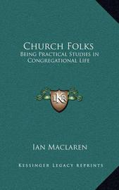 Church Folks: Being Practical Studies in Congregational Life by Ian MacLaren