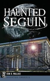 Haunted Seguin by Erin O Wallace