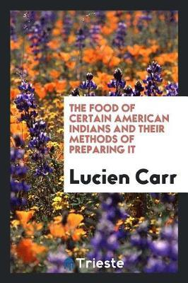 The Food of Certain American Indians and Their Methods of Preparing It by Lucien Carr image