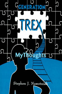 Generation Trex: My Thoughts by Stephen J. Nawotniak image