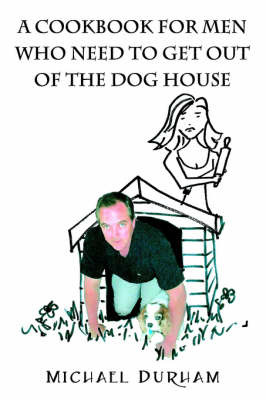 A Cookbook for Men Who Need to Get Out of the Dog House by Michael Durham image
