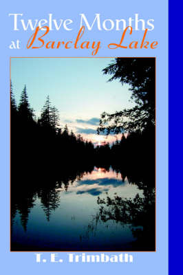 Twelve Months at Barclay Lake by T E Trimbath image