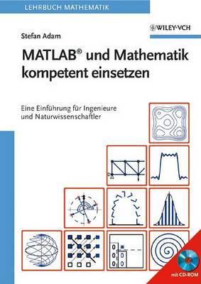 MATLAB Und Mathematik Kompetent Einsetzen: Eine Einfuhrung Fur Ingenieure Und Naturwissenschaftler by Stefan Rudolf Alfred Adam image