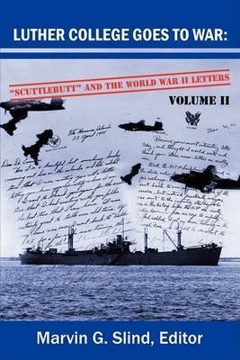 Luther College Goes to War: Scuttlebutt and the World War II Letters. Volume II by Marvin G. Slind