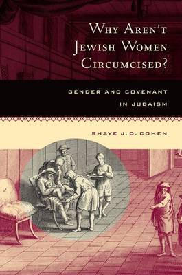 Why Aren't Jewish Women Circumcised? by Shaye J.D. Cohen