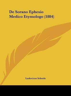 de Sorano Ephesio Medico Etymologo (1884) by Ludovicus Scheele