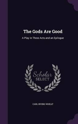 The Gods Are Good by Carl Irving Wheat