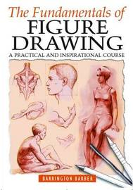Fundamentals of Figure Drawing by Barrington Barber