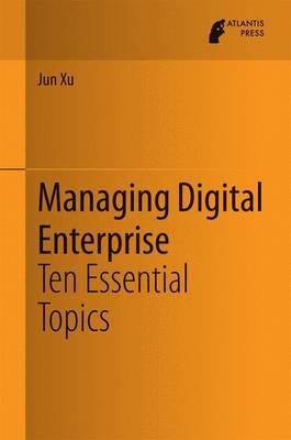 Managing Digital Enterprise by Jun Xu