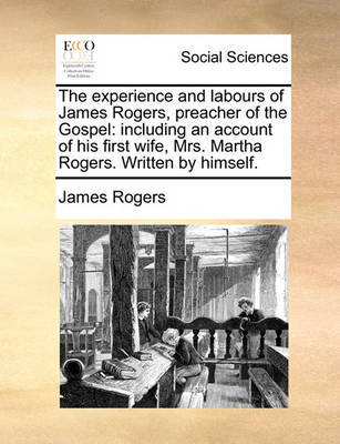 The Experience and Labours of James Rogers, Preacher of the Gospel by James Rogers
