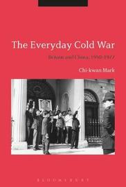 The Everyday Cold War by Chi-kwan Mark