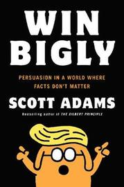 Win Bigly by Scott Adams