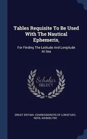 Tables Requisite to Be Used with the Nautical Ephemeris, by Nevil Maskelyne
