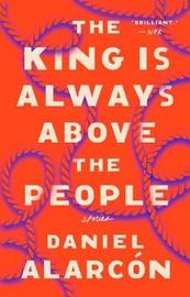 The King Is Always Above the People by Daniel Alarcon image