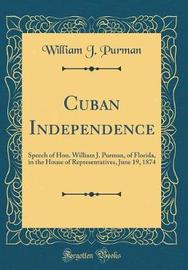 Cuban Independence by William J Purman image