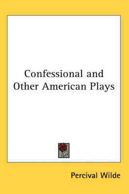 Confessional and Other American Plays by Percival Wilde image