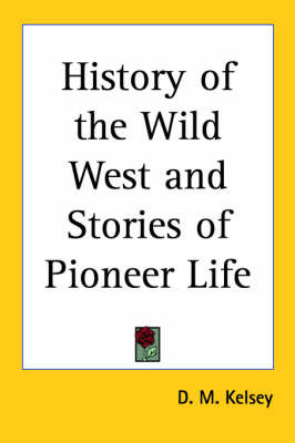 History of the Wild West and Stories of Pioneer Life by D.M. Kelsey image