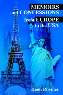 Memoirs and Confessions from Europe to the USA by Heidi Rhymer image