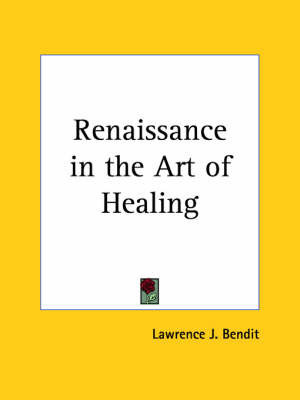 Renaissance in the Art of Healing (1926) by Lawrence J. Bendit