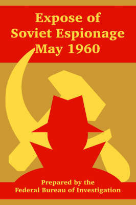 Expose of Soviet Espionage May 1960 by Federal Bureau of Investigation