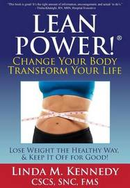 Leanpower: Change Your Body, Transform Your Life: Lose Weight the Healthy Way, and Keep It Off for Good! by Linda M Kennedy image