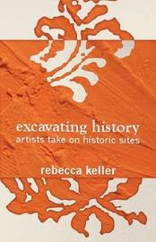 Excavating History by Rebecca Keller