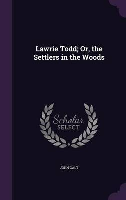 Lawrie Todd; Or, the Settlers in the Woods by John Galt image