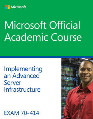 Exam 70-414 Implementing an Advanced Server Infrastructure by Microsoft Official Academic Course
