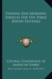 Evening and Morning Services for the Three Jewish Festivals by Central Conference of American Rabbis