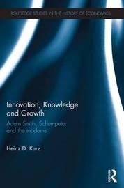 Innovation, Knowledge and Growth by Heinz D Kurz