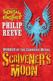 Scrivener's Moon (Mortal Engines) by Philip Reeve