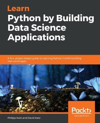 Learn Python by Building Data Science Applications by Philipp Kats