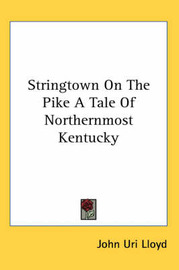 Stringtown On The Pike A Tale Of Northernmost Kentucky by John Uri Lloyd image