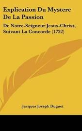 Explication Du Mystere De La Passion: De Notre-Seigneur Jesus-Christ, Suivant La Concorde (1732) by Jacques Joseph Duguet image