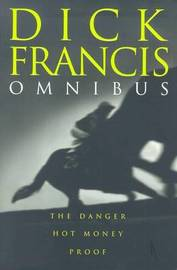 Dick Francis Omnibus: The Danger; Proof; Hot Money by Dick Francis image