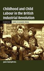 Childhood and Child Labour in the British Industrial Revolution by Jane Humphries