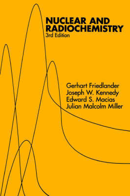 Nuclear and Radiochemistry by Gerhart Friedlander