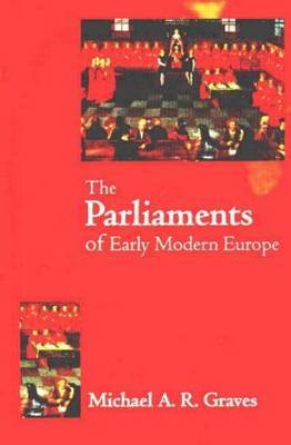 The Parliaments of Early Modern Europe by M.A.R. Graves