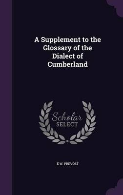 A Supplement to the Glossary of the Dialect of Cumberland by E W Prevost image