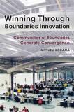Winning Through Boundaries Innovation by Mitsuru Kodama