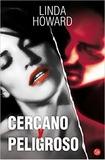 Cercano y Peligroso by Linda Howard