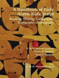 A Handbook of Early Arabic Kufic Script by S.M.V Mousavi Jazayeri image