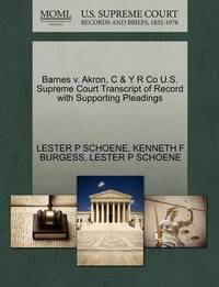 Barnes V. Akron, C & y R Co U.S. Supreme Court Transcript of Record with Supporting Pleadings by Lester P Schoene